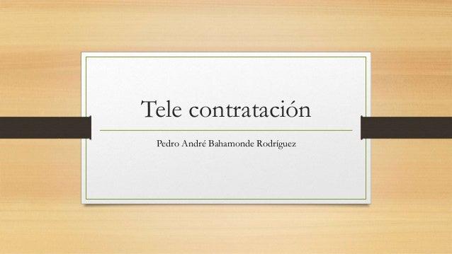 Tele contratación Pedro André Bahamonde Rodríguez