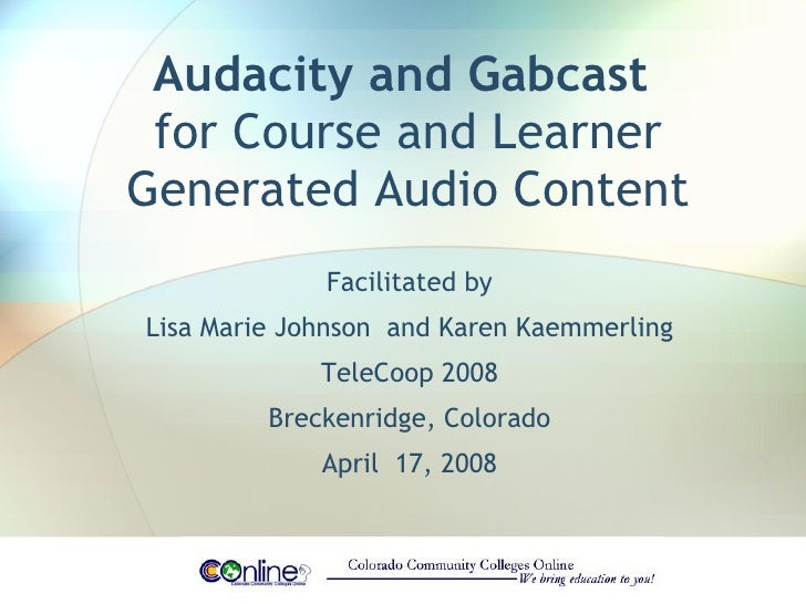 Audacity and Gabcast  for Course and Learner Generated Audio Content Facilitated by Lisa Marie Johnson  and Karen Kaemmerl...