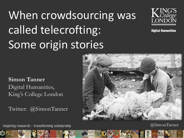@SimonTanner When crowdsourcing was called telecrofting: Some origin stories Simon Tanner Digital Humanities, King's Colle...