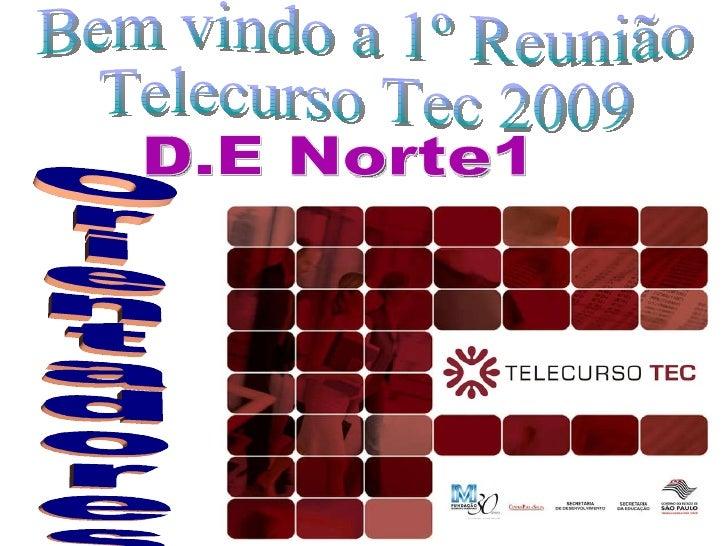 Bem vindo a 1º Reunião  Telecurso Tec 2009 Orientadores  D.E Norte1