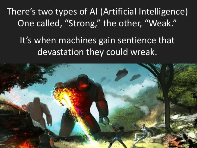 """There's two types of AI (Artificial Intelligence) One called, """"Strong,"""" the other, """"Weak."""" It's when machines gain sentien..."""