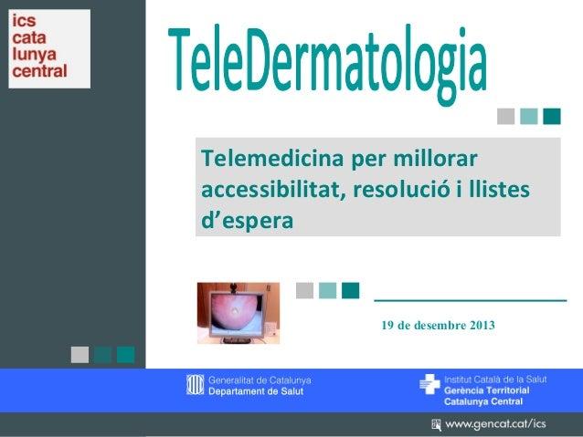 Telemedicina per millorar accessibilitat, resolució i llistes d'espera 19 de desembre 2013