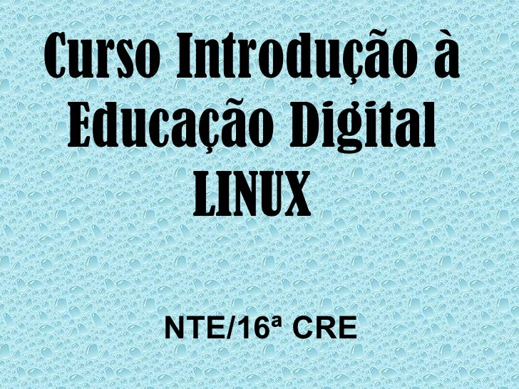 Curso Introdução à Educação Digital       LINUX     NTE/16ª CRE