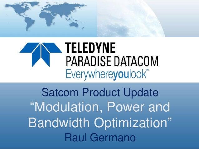 "Satcom Product Update ""Modulation, Power and Bandwidth Optimization"" Raul Germano"