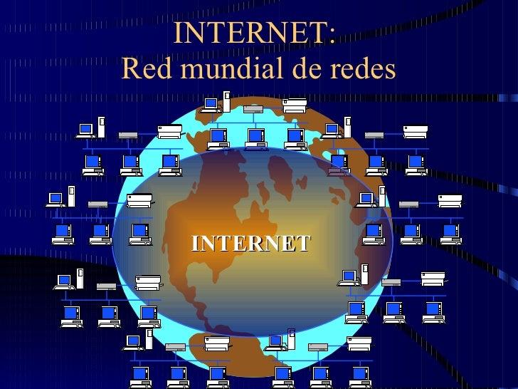 INTERNET:  Red mundial de redes INTERNET