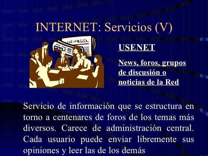 INTERNET: Servicios (V) USENET News, foros, grupos de discusión o noticias de la Red Servicio de información que se estruc...