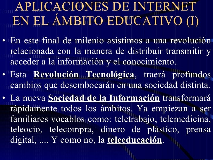 APLICACIONES DE INTERNET EN EL ÁMBITO EDUCATIVO (I) <ul><li>En este final de milenio asistimos a una revolución relacionad...
