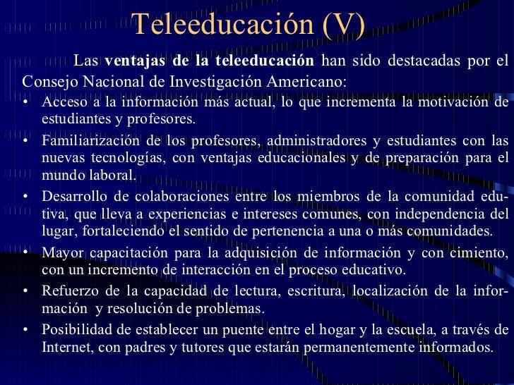 Teleeducación (V) <ul><li>Acceso a la información más actual, lo que incrementa la motivación de estudiantes y profesores....