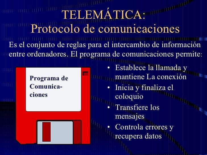 TELEMÁTICA:  Protocolo de comunicaciones <ul><li>Establece la llamada y mantiene La conexión </li></ul><ul><li>Inicia y fi...