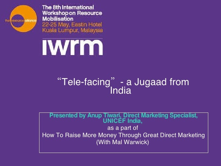 """ Tele-facing""- a Jugaad from India Presented by Anup Tiwari, Direct Marketing Specialist, UNICEF India,  as a part of  Ho..."