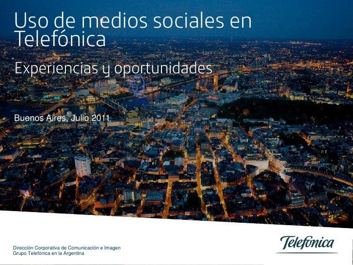 Uso de medios sociales enTelefónicaExperiencias y oportunidadesBuenos Aires, Julio 2011Dirección Corporativa de Comunicaci...