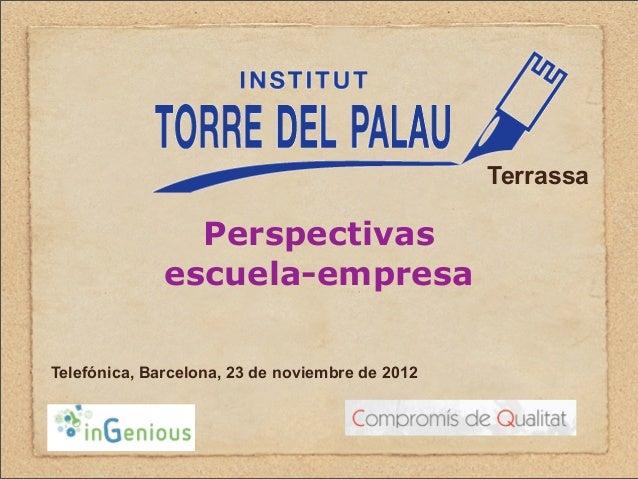 Terrassa                Perspectivas              escuela-empresaTelefónica, Barcelona, 23 de noviembre de 2012