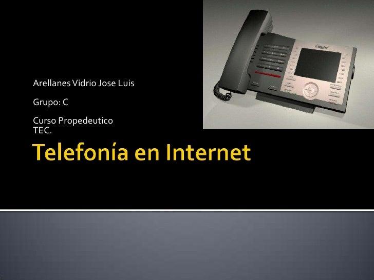 Telefonía en Internet<br />Arellanes Vidrio Jose Luis<br />Grupo: C<br />Curso Propedeutico<br />TEC.<br />