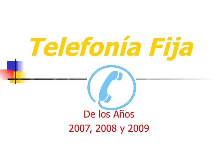 Telefonía   Fija De los Años 2007, 2008 y 2009