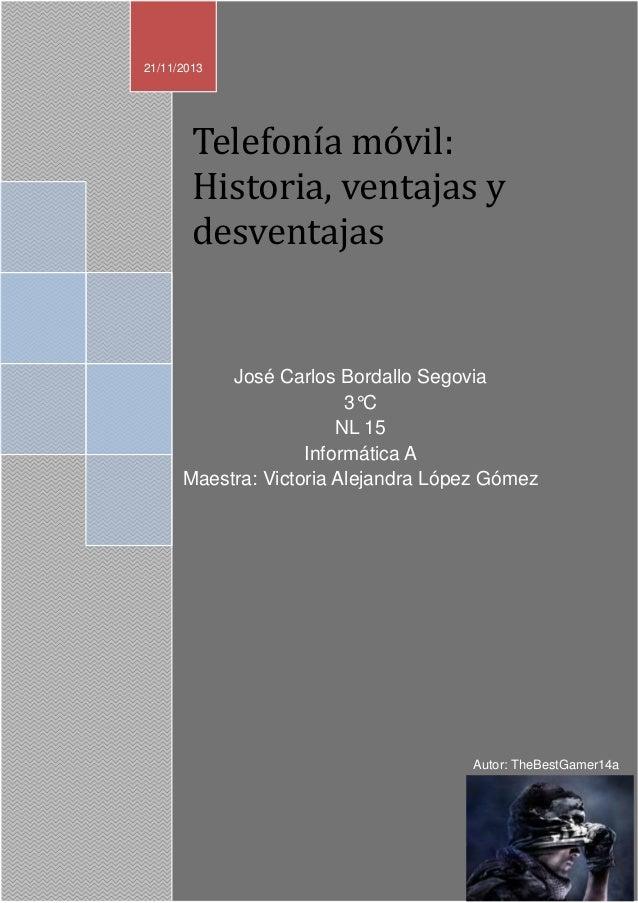 21/11/2013  Telefonía móvil: Historia, ventajas y desventajas  José Carlos Bordallo Segovia 3°C NL 15 Informática A Maestr...
