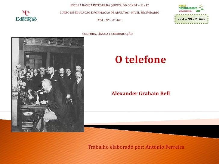 EFA – NS – 2º Ano           O telefone         Alexander Graham BellTrabalho elaborado por: António Ferreira