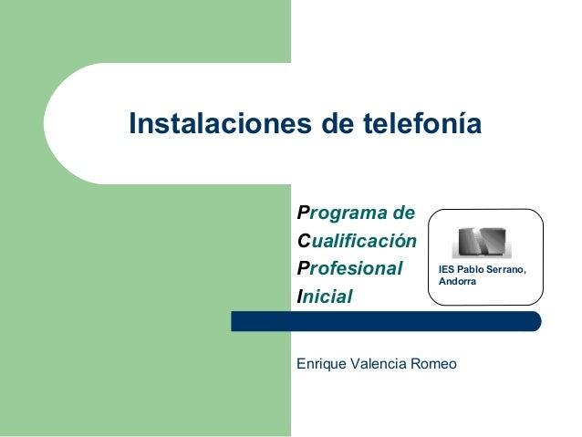 Instalaciones de telefonía Programa de Cualificación Profesional Inicial IES Pablo Serrano, Andorra Enrique Valencia Romeo