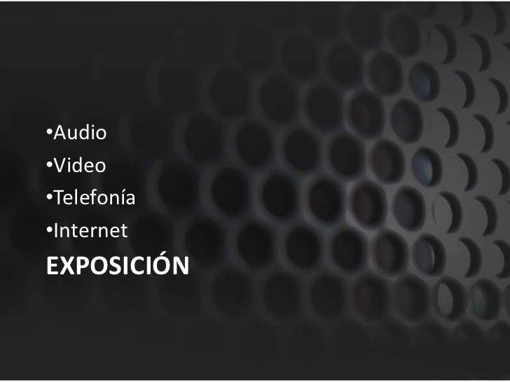 •Audio•Video•Telefonía•InternetEXPOSICIÓN