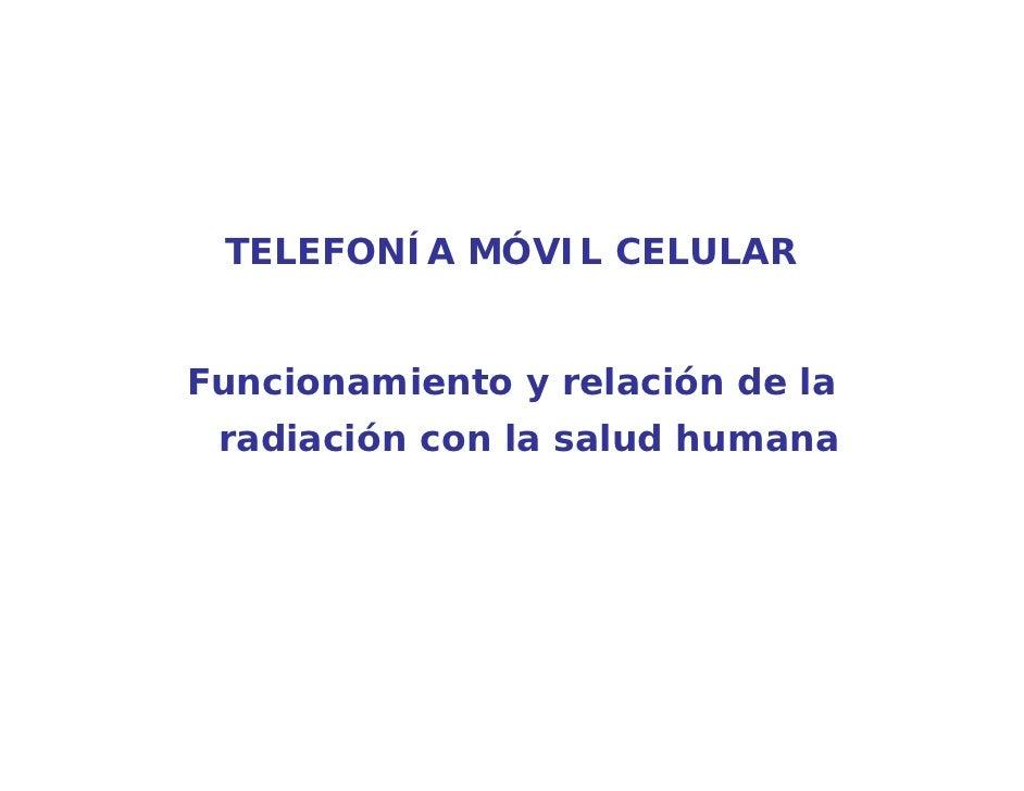 TELEFONÍA MÓVIL CELULARFuncionamiento y relación de la radiación con la salud humana