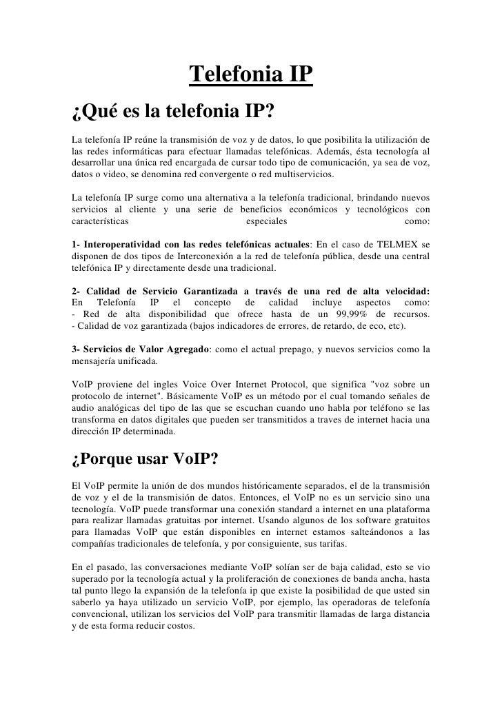 Telefonia IP<br />¿Qué es la telefonia IP?<br />La telefonía IP reúne la transmisión de voz y de datos, lo que posibilita ...