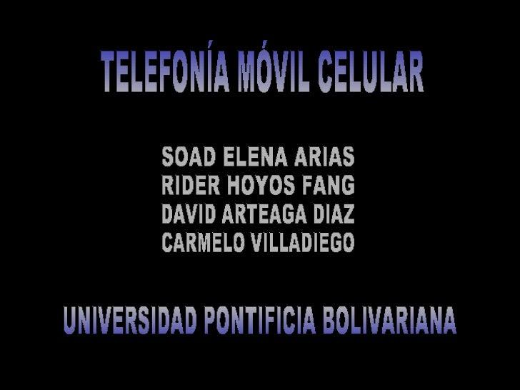 TELEFONÍA MÓVIL CELULAR SOAD ELENA ARIAS RIDER HOYOS FANG DAVID ARTEAGA DIAZ CARMELO VILLADIEGO UNIVERSIDAD PONTIFICIA BOL...