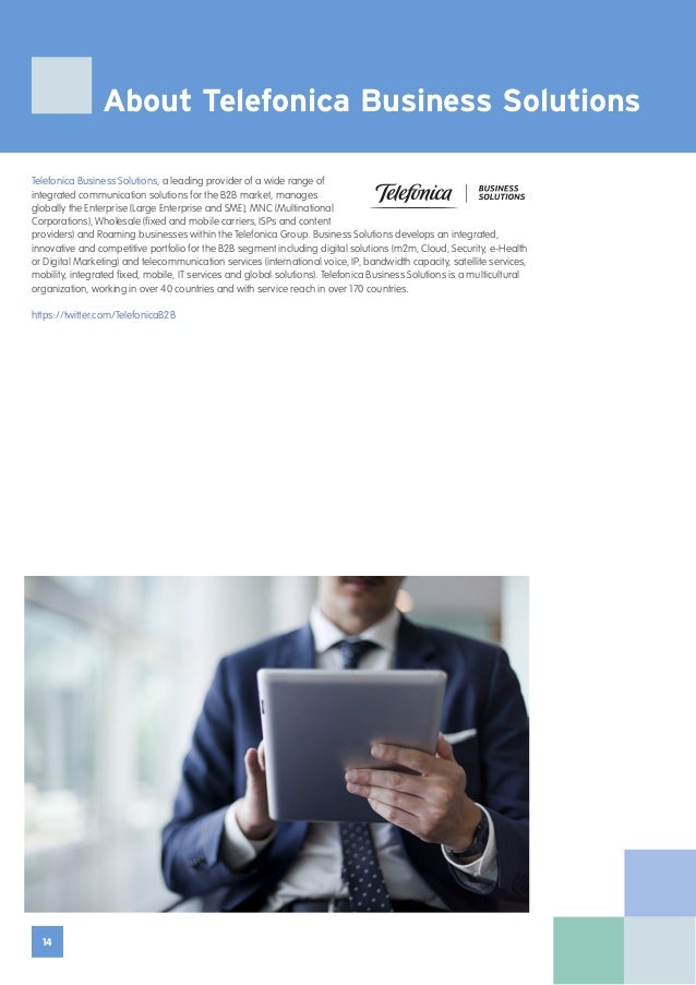 14 Telefonica Business Solutions, a leading provider of a wide range of integrated communication solutions for the B2B mar...