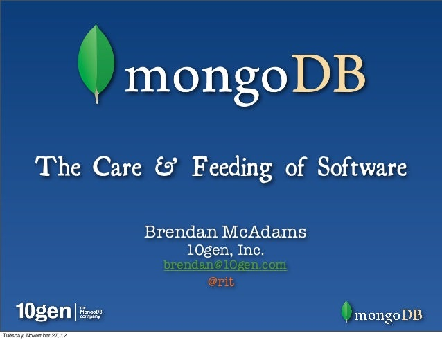 The Care & Feeding of Software                           Brendan McAdams                               10gen, Inc.        ...