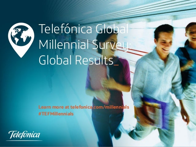 Telefónica Global Millennial Survey: Global Results_ Learn more at telefonica.com/millennials #TEFMillennials