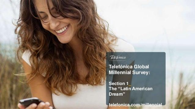 "Telefónica Global Millennial Survey: Section 1_ The ""Latin American Dream"" telefonica.com/millennial"
