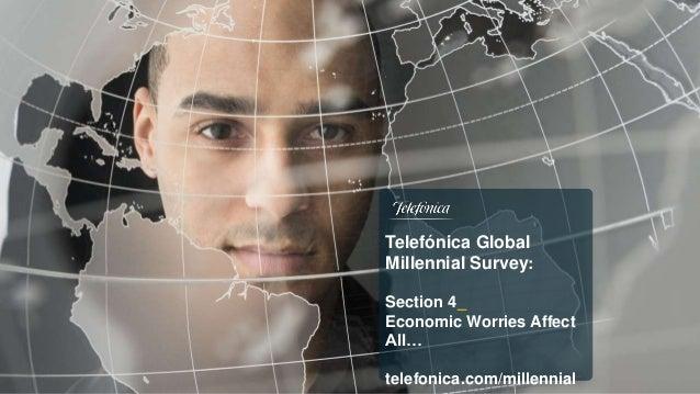 Telefónica Global Millennial Survey: Section 4_ Economic Worries Affect All… telefonica.com/millennial