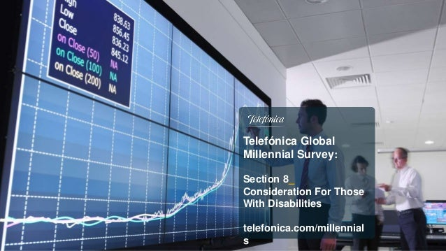 Telefónica Global Millennial Survey: Section 8_ Consideration For Those With Disabilities telefonica.com/millennial s