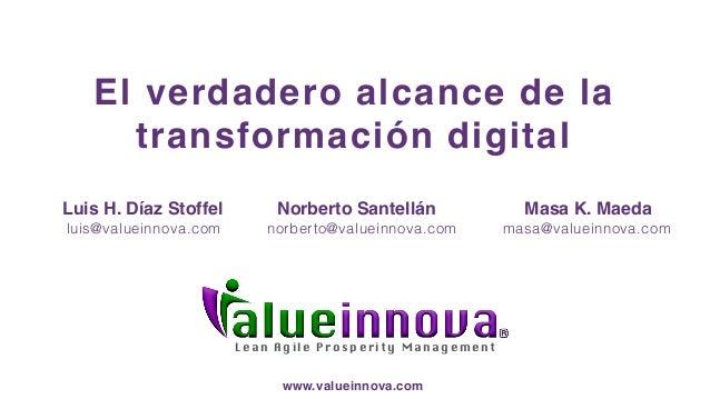 Le a n A g ile P ro sp e rity Management El verdadero alcance de la transformación digital Luis H. Díaz Stoffel Norberto S...