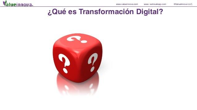 www.valueinnova.com www. seriousleap.com ©Valueinnova LLC, ¿Qué es Transformación Digital?