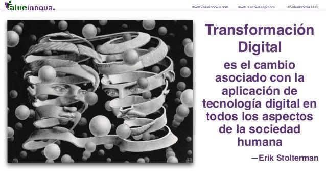 www.valueinnova.com www. seriousleap.com ©Valueinnova LLC, Transformación Digital es el cambio asociado con la aplicación ...