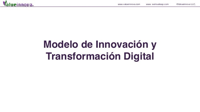 www.valueinnova.com www. seriousleap.com ©Valueinnova LLC, Modelo de Innovación y Transformación Digital