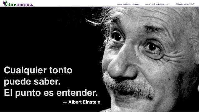 www.valueinnova.com www. seriousleap.com ©Valueinnova LLC, Cualquier tonto puede saber. El punto es entender. — Albert Ein...