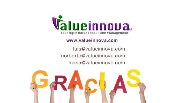 Lean Agile Value Innovative Management luis@valueinnova.com norberto@valueinnova.com masa@valueinnova.com www.valueinnova....