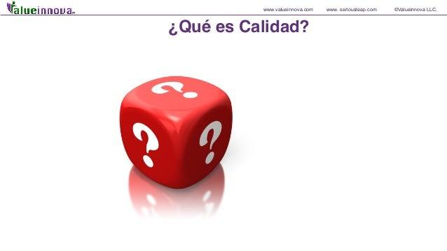 www.valueinnova.com www. seriousleap.com ©Valueinnova LLC, ¿Qué es Calidad?