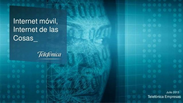 Telefónica Empresas Julio 2013 Internet móvil, Internet de las Cosas_
