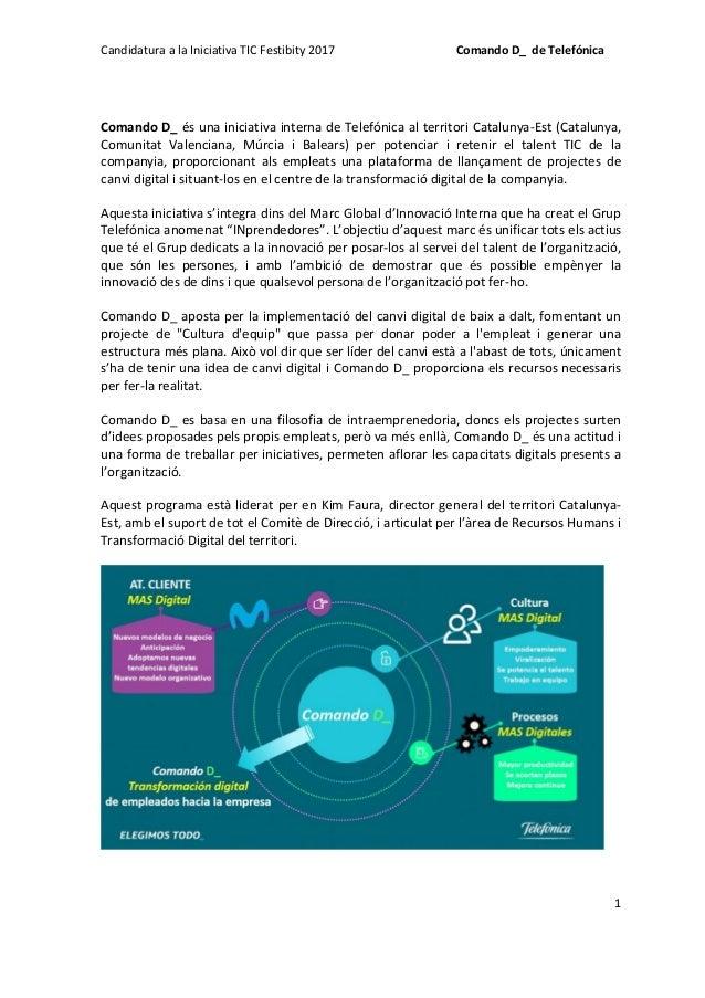 Candidatura a la Iniciativa TIC Festibity 2017 Comando D_ de Telefónica 1 Comando D_ és una iniciativa interna de Telefóni...