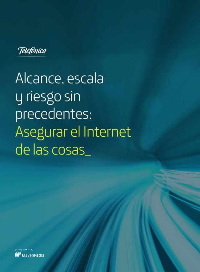 Alcance,escala yriesgosin precedentes: AsegurarelInternet delascosas_