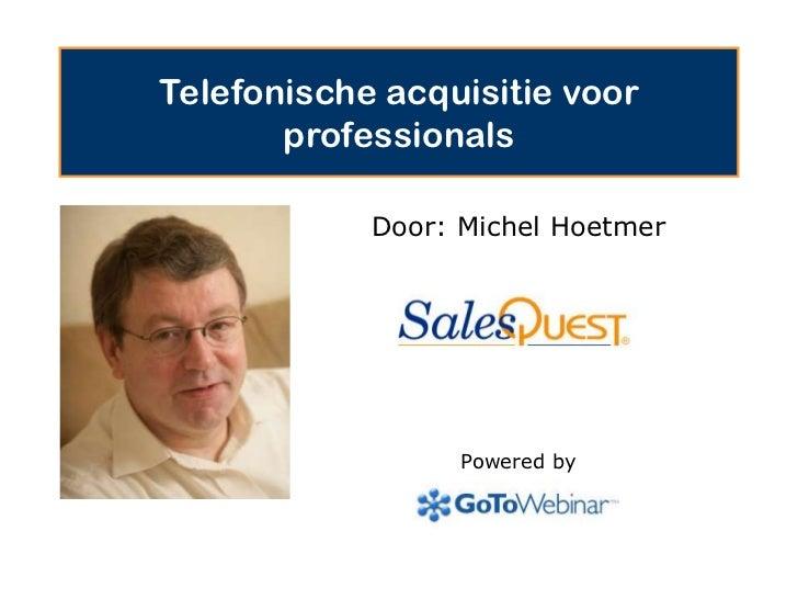 Telefonische acquisitie voor professionals<br />Door: Michel Hoetmer<br />Powered by<br />