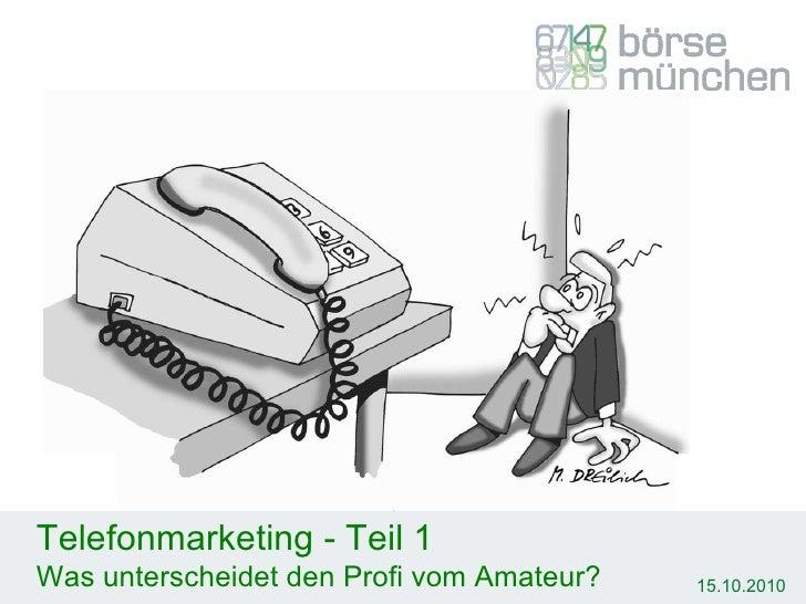 15.10.2010 Telefonmarketing - Teil 1 Was unterscheidet den Profi vom Amateur?