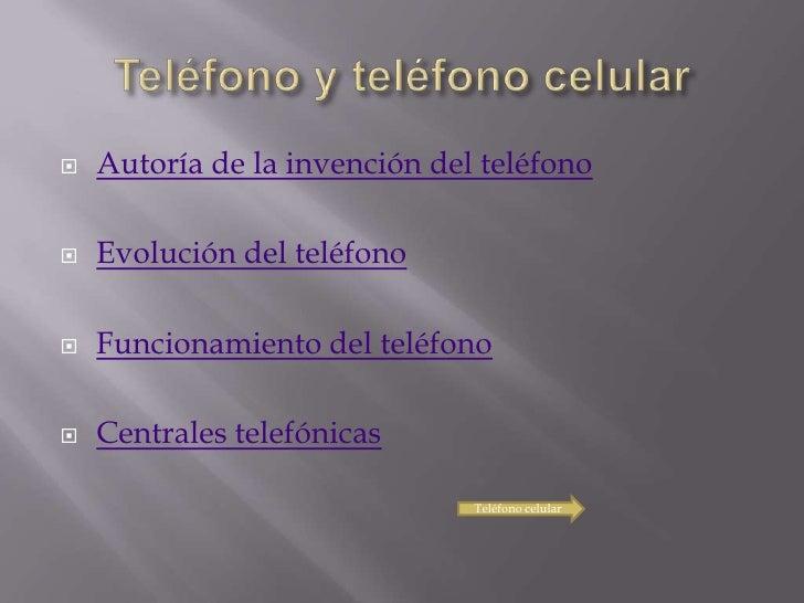    Autoría de la invención del teléfono     Evolución del teléfono     Funcionamiento del teléfono     Centrales telef...