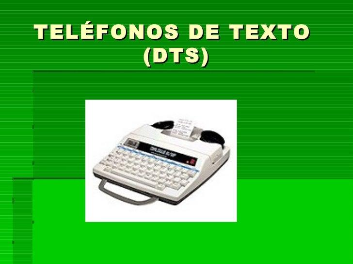 TELÉFONOS DE TEXTO  (DTS) 
