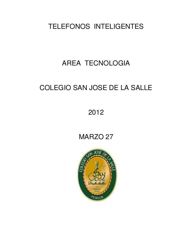 TELEFONOS INTELIGENTES     AREA TECNOLOGIACOLEGIO SAN JOSE DE LA SALLE            2012         MARZO 27
