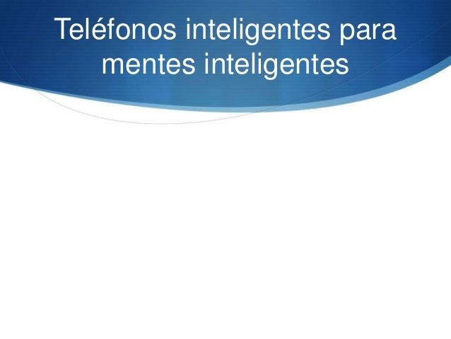 Teléfonos inteligentes para    mentes inteligentes
