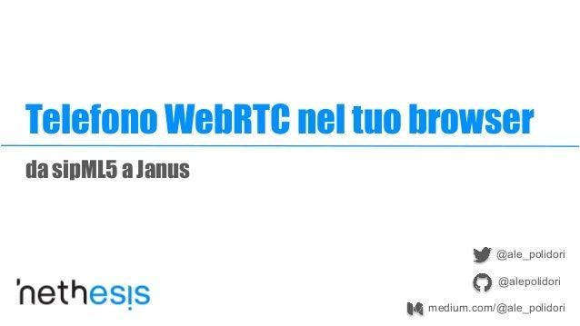 da sipML5 a Janus Telefono WebRTC nel tuo browser @ale_polidori @alepolidori medium.com/@ale_polidori