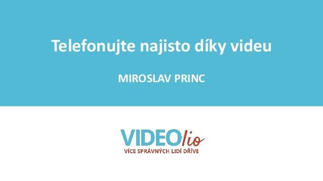Telefonujte najisto díky videu MIROSLAV PRINC