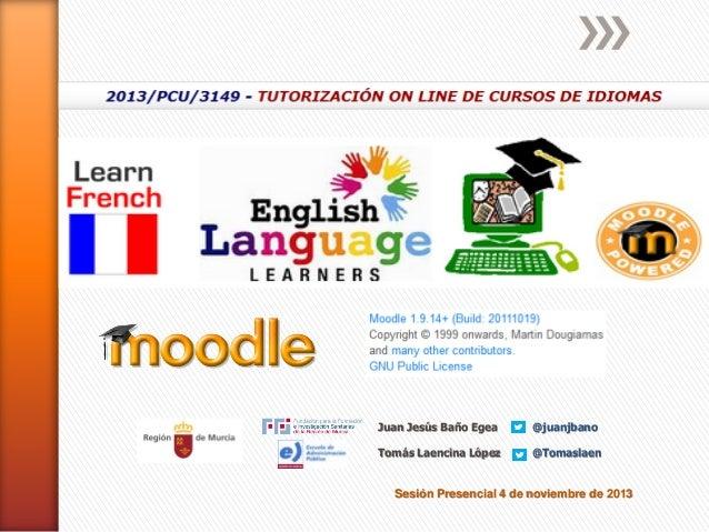 Juan Jesús Baño Egea  @juanjbano  Tomás Laencina López  @Tomaslaen  Sesión Presencial 4 de noviembre de 2013
